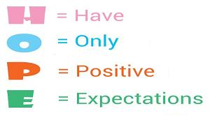 HOPE - Have Only Positive Expectations